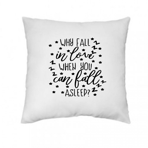 ''Why fall in love when you can fall asleep'' Подушка