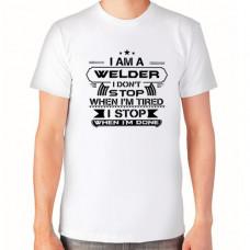 """""""I Am a Welder I don't stop when I'm tired I stop when I'm done"""" T-krekls vīriešu ar termoapdruku"""