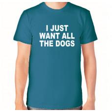 """""""I Just Want All The Dogs"""" T-krekls vīriešu ar termoapdruku"""