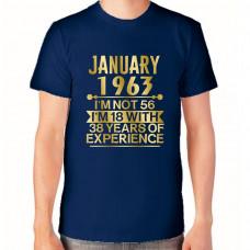 """January 1963 I'm not 56 I'm 18 with 36 years of experience"" T-krekls vīriešu ar termoapdruku"