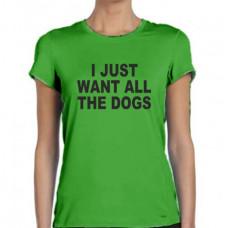"""""""I Just Want All The Dogs"""" sieviešu T-krekls"""